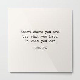 Start Where You are - Arthur Ashe Metal Print