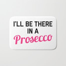 In A Prosecco Funny Quote Bath Mat