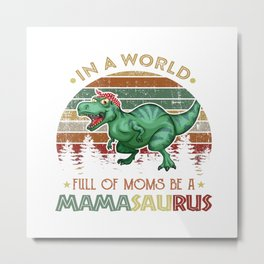 In a world full of moms be a mamasaurus retro vintage Metal Print