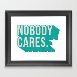 Nobody Cares Framed Art Print
