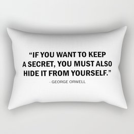 If you want to keep a secret, you must also hide it from yourself - George Orwell Rectangular Pillow