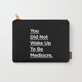You Did Not Wake Up to Be Mediocre black and white monochrome typography design home wall decor Carry-All Pouch