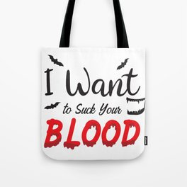 I want to suck you Blood Tote Bag