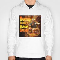 grease Hoodies featuring Burn Like Gramma's Burger Grease by Big Tasty