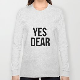 Yes Dear – Quote Long Sleeve T-shirt