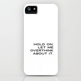 Funny Quotes: Hold On Let Me Overthink This Printable Art, Humorous Wall Art, Motivational Quote Pri iPhone Case