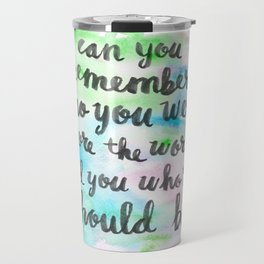 Can you remember who you were...? Travel Mug