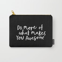 Do More of What Makes You Awesome black-white monochrome typography poster design home wall decor Carry-All Pouch