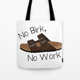 No Birk No Work Tote Bag