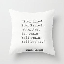 """Ever Tried. Ever Failed. No matter. Try again. Fail again. Fail better.""  Samuel Beckett Throw Pillow"