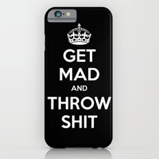 Keep Calm and Get Mad and Throw Shit Slim Case iPhone 6s