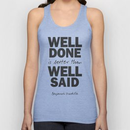 Well done is better than well said, Benjamin Franklin inspirational quote for motivation, work hard Unisex Tank Top