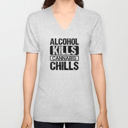 Alcohol kills cannabis chills Unisex V-Neck