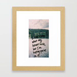 I Don't Know What My Future Holds, But I'm Hoping You're In It. - Inspirational Quote Framed Art Print
