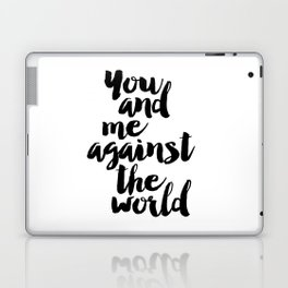 PRINTABLE Art,You And Me Against The World,Love Quote Love Sign,Gift For Her,Women Gifts,Gift For Bo Laptop & iPad Skin