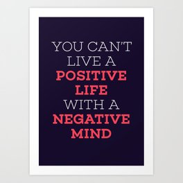 You Can't Live A Positive Life With A Negative mind Art Print
