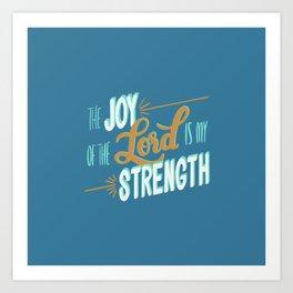 Nehemiah 8:10 - The Joy of the Lord is my strength Art Print
