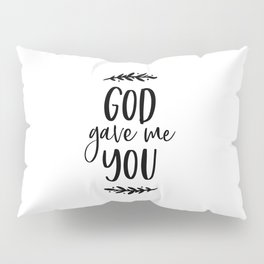 GOD GAVE ME YOU by DearLilyMae Pillow Sham