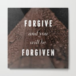 Forgive and You'll Be Forgiven - Luke 6:37 Metal Print