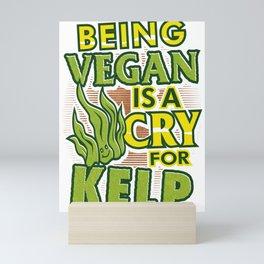 Veganism Humor Being Vegan is a Cry for Kelp Mini Art Print
