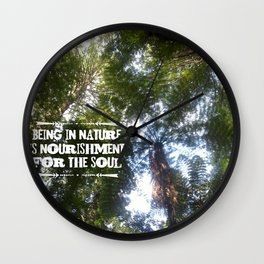 Being in Nature is nourishment for the soul Wall Clock