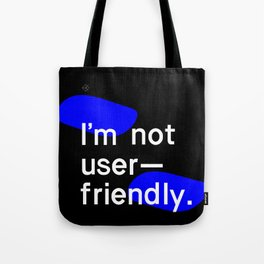 I'm not user friendly  Tote Bag