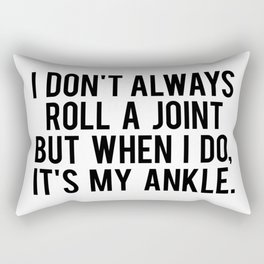 I Don't Always Roll A Joint But When I Do, It's My Ankle. Rectangular Pillow
