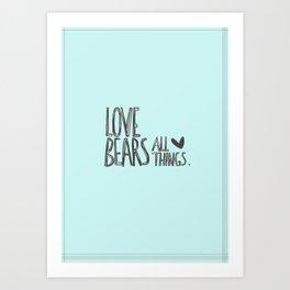 Love Bears All Things - 1 Corinthians 13:7 Art Print
