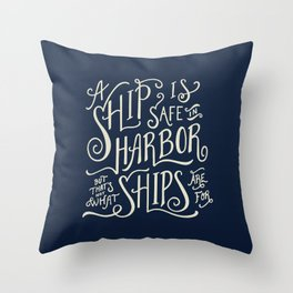 A ship is safe in harbor but that's not what ships are for. Hand lettered nautical quote. Throw Pillow