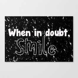 When in doubt, smile Canvas Print