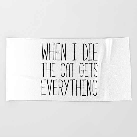 Cat Gets Everything Funny Quote Beach Towel