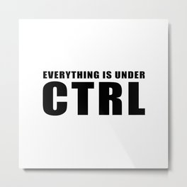 Everything is under CTRL Metal Print