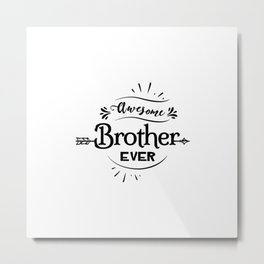 Awesome Brother Ever Metal Print