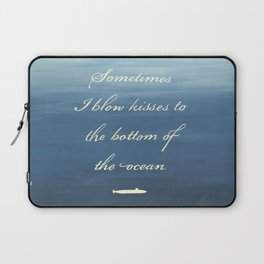 Sometimes I Blow Kisses to the Bottom of the Ocean Laptop Sleeve