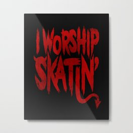 I Worship Skatin'  Metal Print