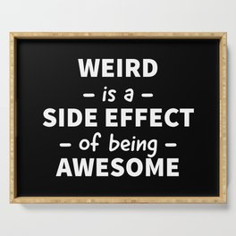 Weird is a Side Effect of Being Awesome (Black) Serving Tray