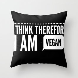 I Think Therefore I Am Vegan Funny Throw Pillow