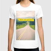 never stop exploring T-shirts featuring Never stop exploring by Ale Ibanez