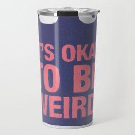 Its Okay To Be Weird Travel Mug