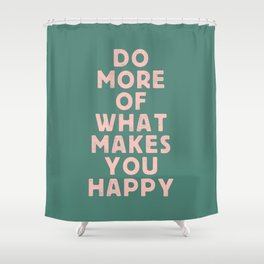 Do More of What Makes You Happy pink peach and green inspirational typography motivation quote Shower Curtain