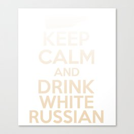 Keep Calm And Drink White Russian - Funny Drink Canvas Print