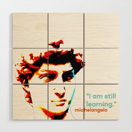 Michelangelo - I'm still learning. Wood Wall Art