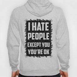 I hate people except you, you're ok Hoody