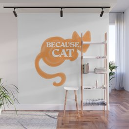 Because, Cat Wall Mural