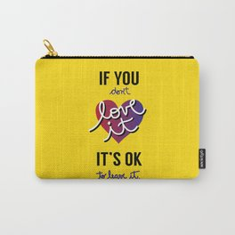 If you don't love it… A PSA for stressed creatives. Carry-All Pouch