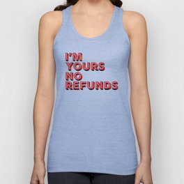 I am yours no refunds - typography Unisex Tank Top