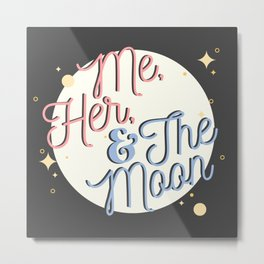Me, Her, and the Moon Metal Print