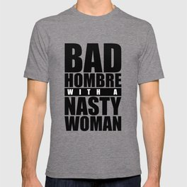 Bad Hombre with a Nasty Woman T-shirt