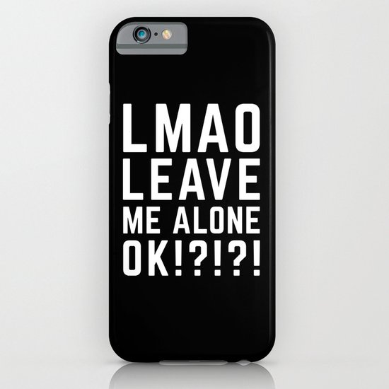 Leave Me Alone Funny Quote iPhone & iPod Case by EnvyArt ...