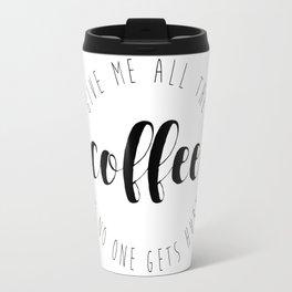 Give Me All The Coffee & No One Gets Hurt Travel Mug